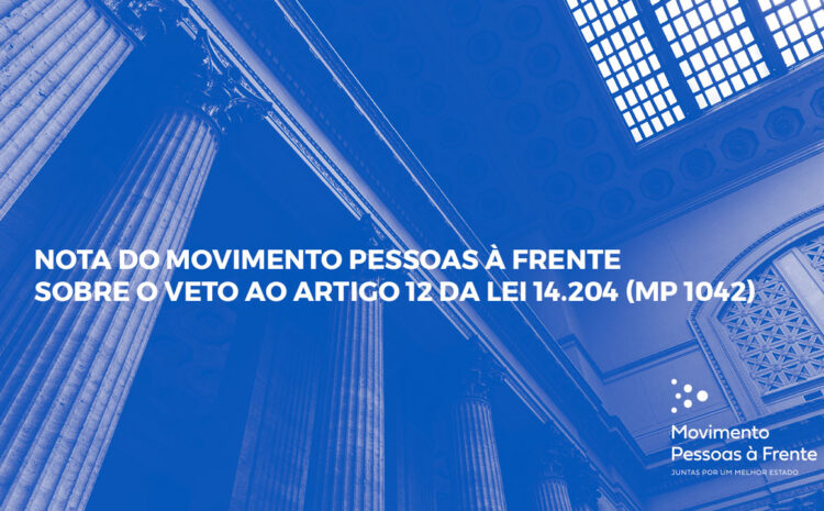 Nota do Movimento Pessoas à Frente sobre o veto ao artigo 12 da lei 14.204 (MP 1042)